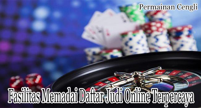 Fasilitas Memadai Daftar Judi Online Terpercaya Indonesia