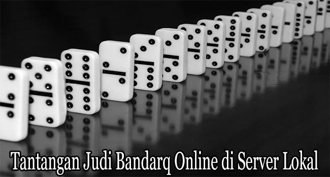 Tantangan Judi Bandarq Online di Server Lokal Pada Jam Tertentu