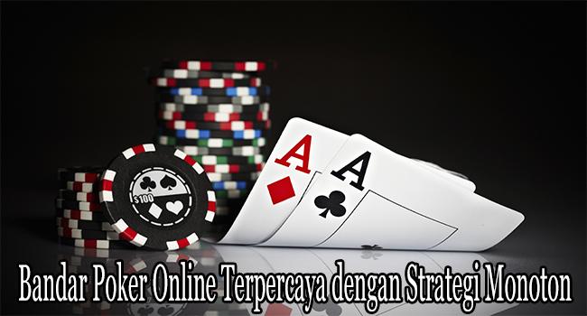 Bandar Poker Online Terpercaya dengan Strategi Monoton